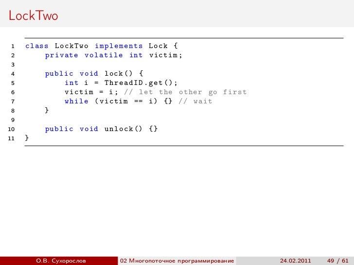 LockTwo 1   class LockTwo implements Lock { 2       private volatile int victim ; 3 4         public void lock () { 5     ...