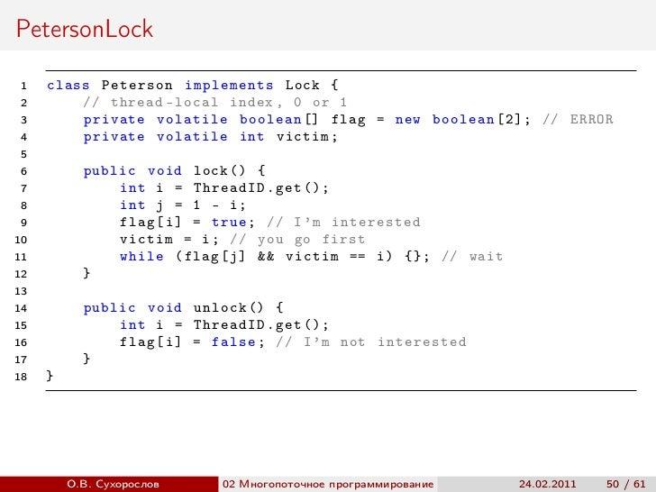 PetersonLock 1   class Peterson implements Lock { 2       // thread - local index , 0 or 1 3       private volatile boolea...