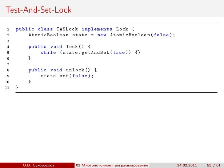 Test-And-Set-Lock 1   public class TASLock implements Lock { 2       AtomicBoolean state = new AtomicBoolean ( false ); 3 ...