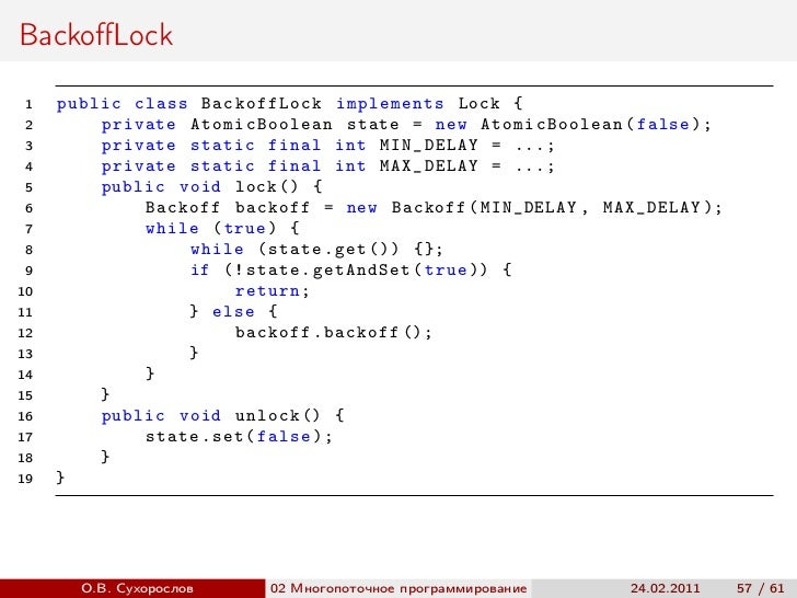 BackoffLock 1   public class BackoffLock implements Lock { 2       private AtomicBoolean state = new AtomicBoolean ( false ...