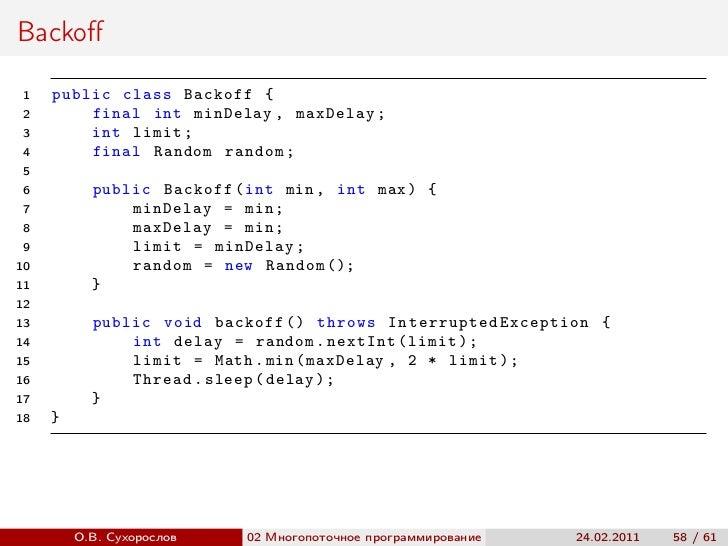 Backoff 1   public class Backoff { 2       final int minDelay , maxDelay ; 3       int limit ; 4       final Random random ...