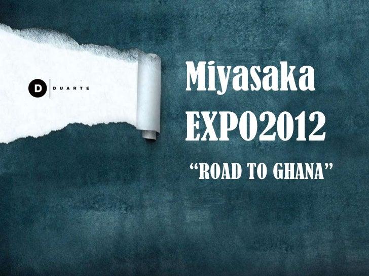 """MiyasakaEXPO2012""""ROAD TO GHANA"""""""