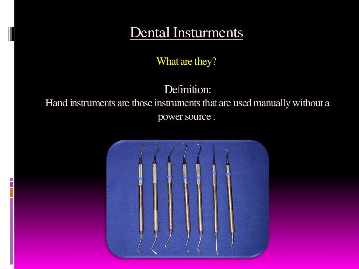 dental hand instruments Hand iece (hand'pēs), a powered dental instrument held in the hand, used to hold rotary cutting, grinding, or polishing implements while they revolve handpiece.