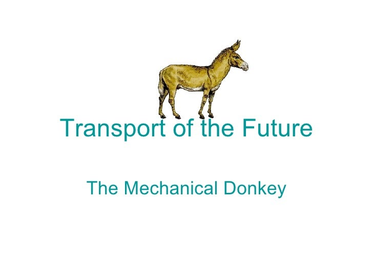 Transport of the Future  The Mechanical Donkey