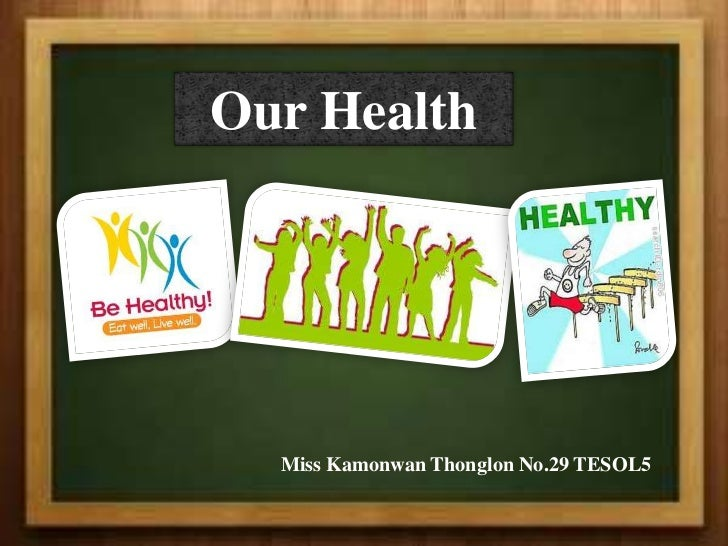 Our Health  Miss Kamonwan Thonglon No.29 TESOL5