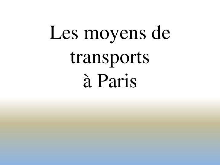 Les moyens de  transports    à Paris