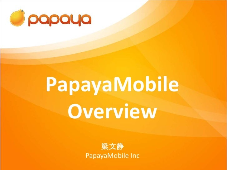 PapayaMobile  Overview       梁文静   PapayaMobile Inc