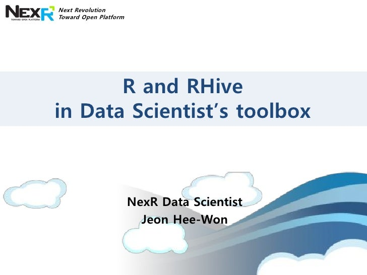 Next RevolutionToward Open Platform       R and RHivein Data Scientist's toolbox                       NexR Data Scientist...