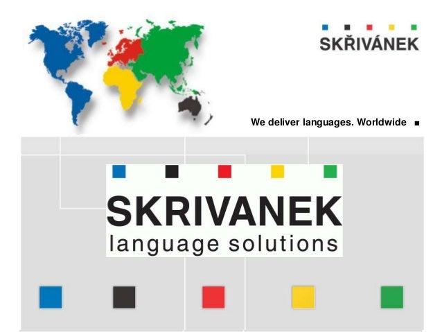 www.skrivanek.com Company presentation  language solutions . Ing. Pavel Skřivánek Company founder We deliver languages. W...