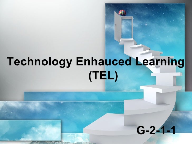 Technology Enhauced Learning             (TEL)                    G-2-1-1