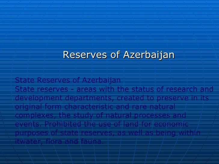 Reserves of AzerbaijanState Reserves of AzerbaijanState reserves - areas with the status of research anddevelopment depart...