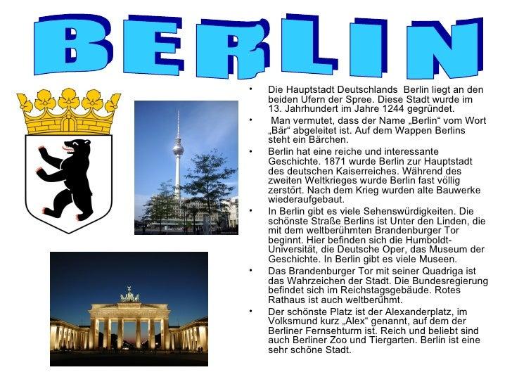 •   Die Hauptstadt Deutschlands Berlin liegt an den    beiden Ufern der Spree. Diese Stadt wurde im    13. Jahrhundert im ...