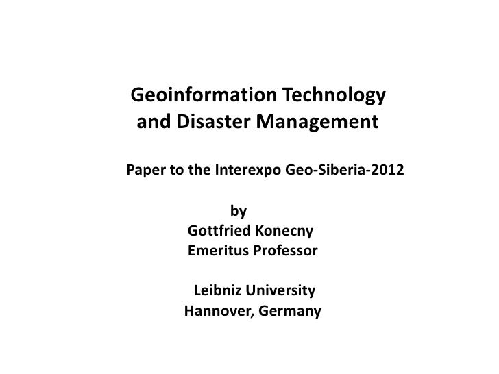 Geoinformation Technologyand Disaster ManagementPaper to the Interexpo Geo-Siberia-2012              by        Gottfried K...