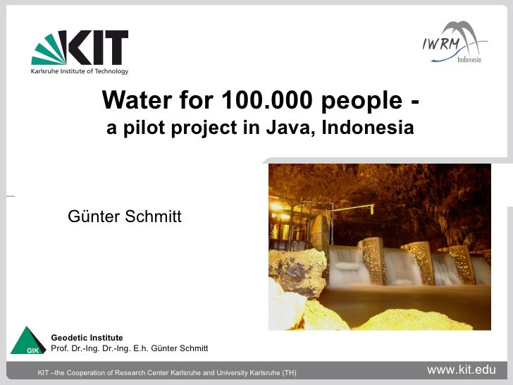 Water for 100.000 people -                    a pilot project in Java, Indonesia         Günter Schmitt    Geodetic Instit...