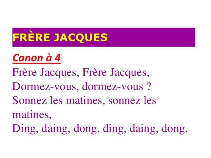 FRÈRE JACQUESCanon à 4Frère Jacques, Frère Jacques,Dormez-vous, dormez-vous ?Sonnez les matines, sonnez lesmatines,Ding, d...