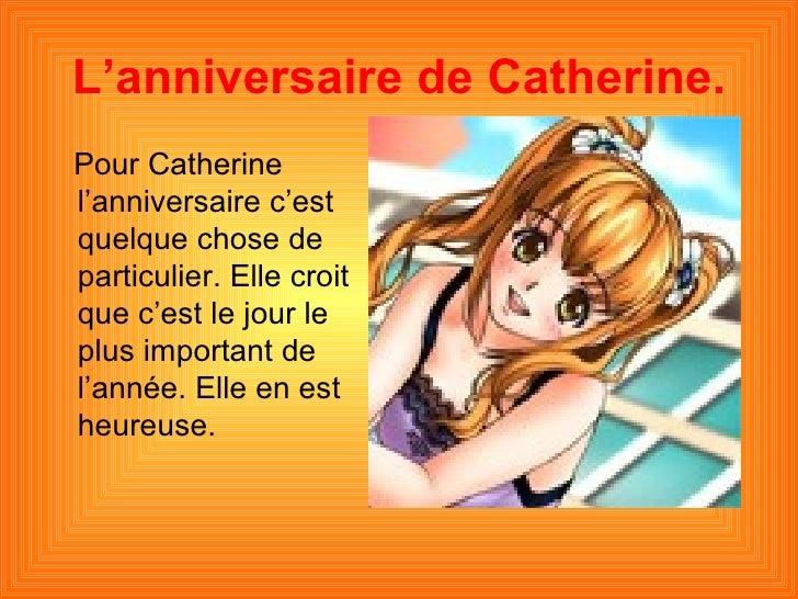 L'anniversaire de Catherine.Pour Catherinel'anniversaire c'estquelque chose departiculier. Elle croitque c'est le jour lep...