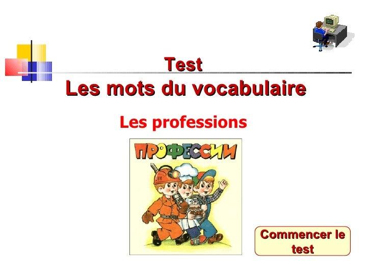 TestLes mots du vocabulaire     Les professions                       Commencer le                          test