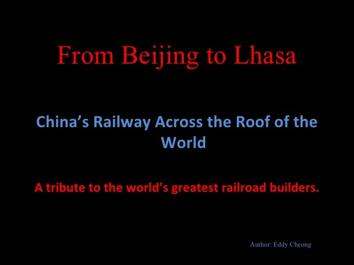 From Beijing to LhasaChina's Railway Across the Roof of the                 WorldA tribute to the world's greatest railroa...