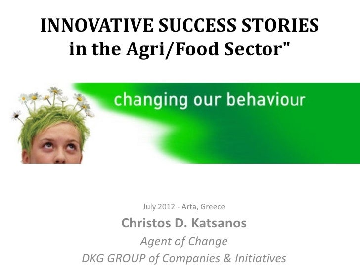 "INNOVATIVE SUCCESS STORIES   in the Agri/Food Sector""             July 2012 - Arta, Greece         Christos D. Katsanos   ..."