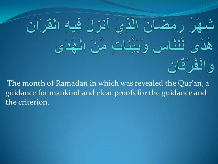 The month of Ramadan in which was revealed the Quran, aguidance for mankind and clear proofs for the guidance andthe crite...