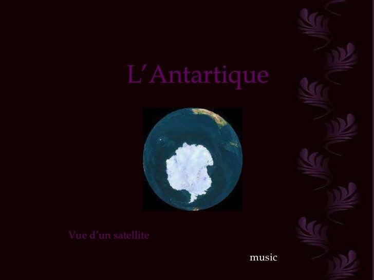 L'AntartiqueVue d'un satellite                      music