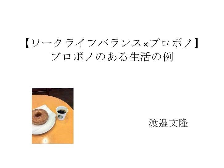 【ワークライフバランス×プロボノ】   プロボノのある生活の例           渡邉文隆