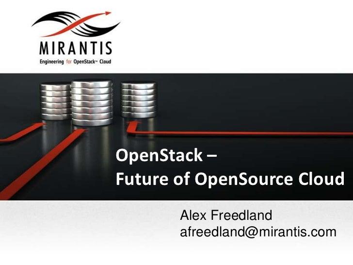 OpenStack –Future of OpenSource Cloud       Alex Freedland       afreedland@mirantis.com