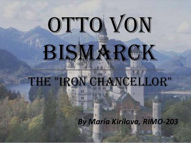 """Otto von  Bismarckthe """"Iron Chancellor""""       By Maria Kirilova, RIMO-203"""