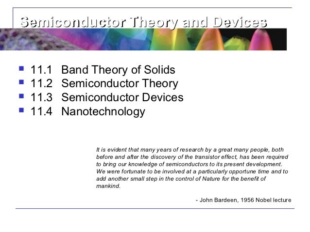 Semiconductor Theory and Devices   11.1   Band Theory of Solids   11.2   Semiconductor Theory   11.3   Semiconductor De...