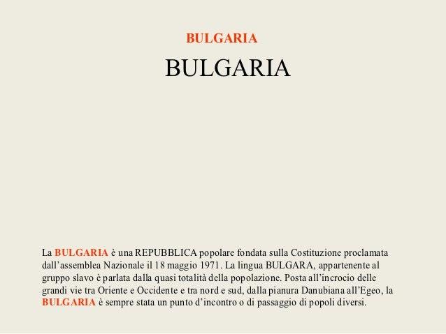 BULGARIA                               BULGARIALa BULGARIA è una REPUBBLICA popolare fondata sulla Costituzione proclamata...