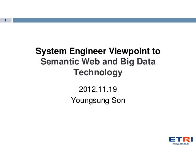 1    System Engineer Viewpoint to     Semantic Web and Big Data            Technology             2012.11.19           You...