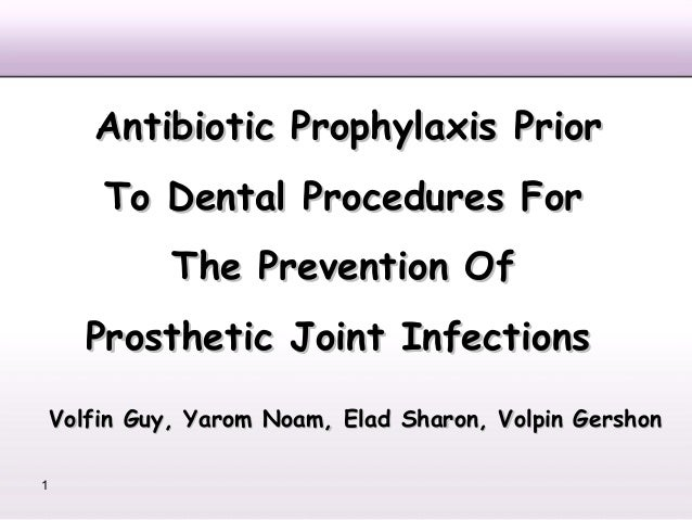 Antibiotic Prophylaxis Prior    To Dental Procedures For          The Prevention Of    Prosthetic Joint InfectionsVolfin G...