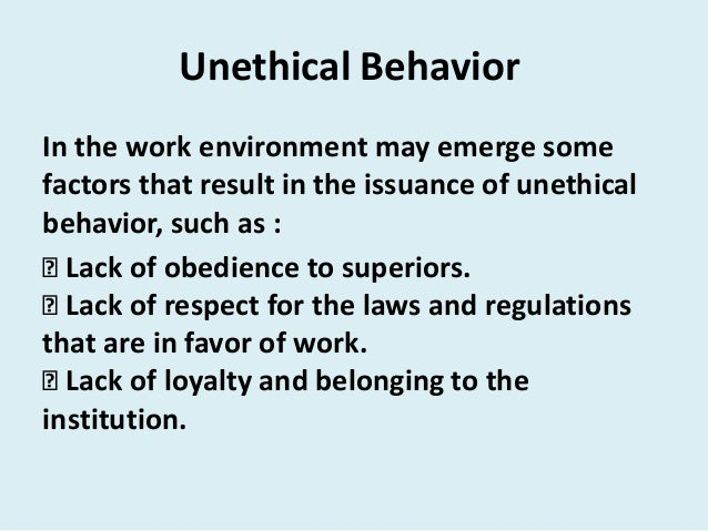 Unethical BehaviorIn the work environment may emerge somefactors that result in the issuance of unethicalbehavior, such as...