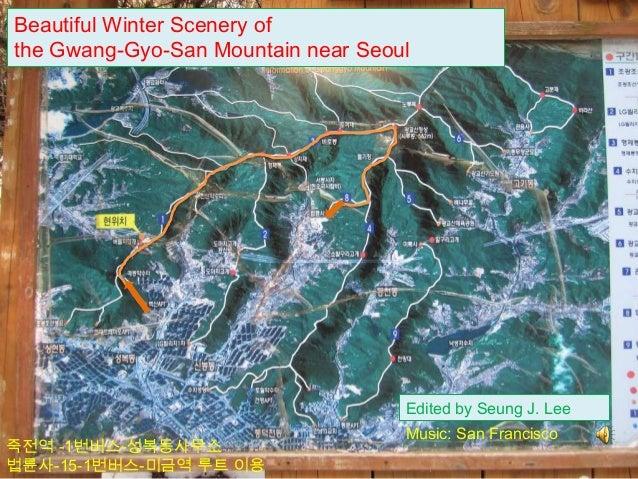 Beautiful Winter Scenery ofthe Gwang-Gyo-San Mountain near Seoul                                    Edited by Seung J. Lee...