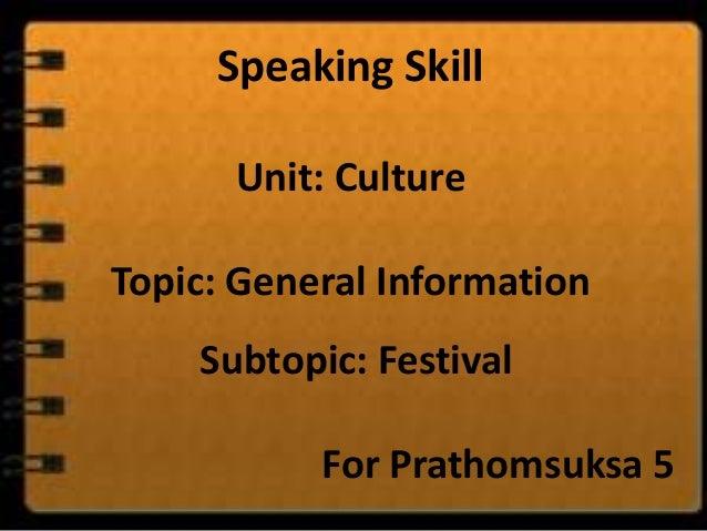 Speaking Skill      Unit: CultureTopic: General Information    Subtopic: Festival           For Prathomsuksa 5