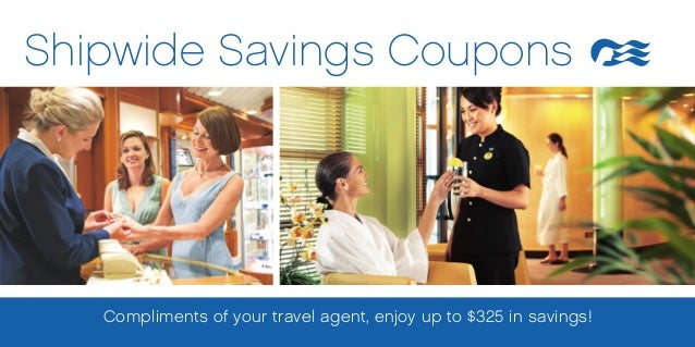 Shipwide Savings Coupons   Compliments of your travel agent, enjoy up to $325 in savings!