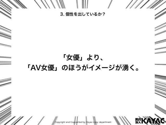 Copyright and Copywrited by Kayac copy department 「女優」より、 「AV女優」のほうがイメージが湧く。 3. 個性を出しているか?
