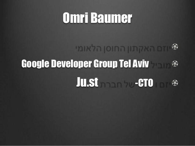 Omri BaumerGoogle Developer Group Tel Aviv             Ju.st         -CTO
