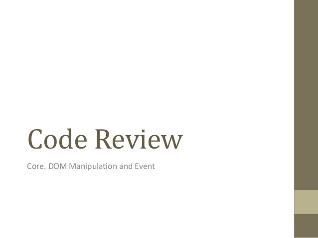 Code Review Core. DOM Manipula0on and Event