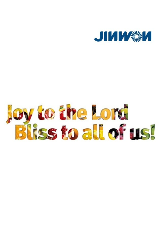 Joy to the Lord     Bliss to all of us!                                        Jinwon Trading. Co, for 48 years, has been ...