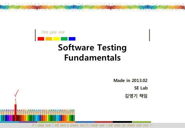 Time goes now                  Software Testing                   Fundamentals                                            ...