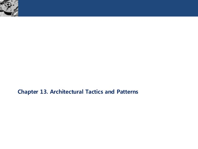 Chapter 13. Architectural Tactics and Patterns