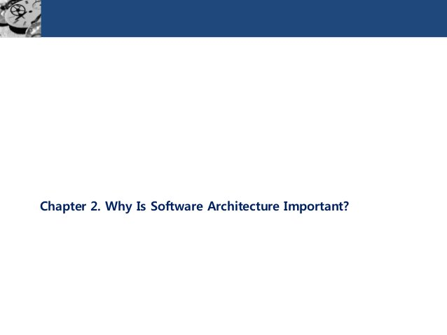 Chapter 2. Why Is Software Architecture Important?