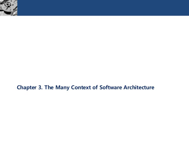 Chapter 3. The Many Context of Software Architecture