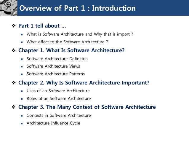 Overview of Part 1 : Introduction  Part 1 tell about …  What is Software Architecture and Why that is import ?  What ef...