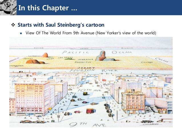In this Chapter …  Starts with Saul Steinberg's cartoon  View Of The World From 9th Avenue (New Yorker's view of the wor...
