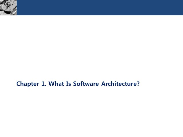 Chapter 1. What Is Software Architecture?