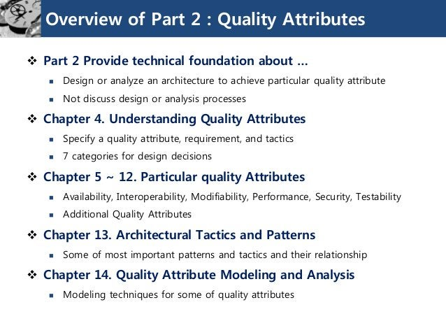 Overview of Part 2 : Quality Attributes  Part 2 Provide technical foundation about …  Design or analyze an architecture ...