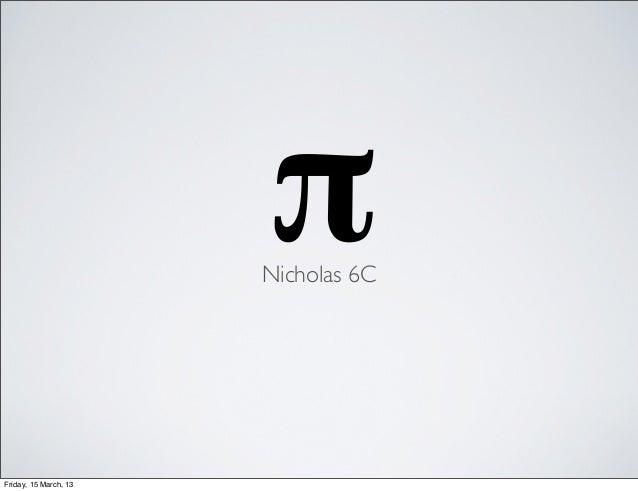 π                       Nicholas 6CFriday, 15 March, 13