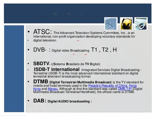 • ATSC: The Advanced Television Systems Committee, Inc., is an    international, non-profit organization developing volunt...